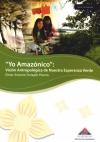 """Book Cover: """"Yo Amazónico"""". Visión antropológica de nuestra esperanza verde (2009)"""