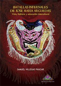 Book Cover: Las batallas infernales de José María Arguedas. Vida, folclor y educación intercultural (2017)