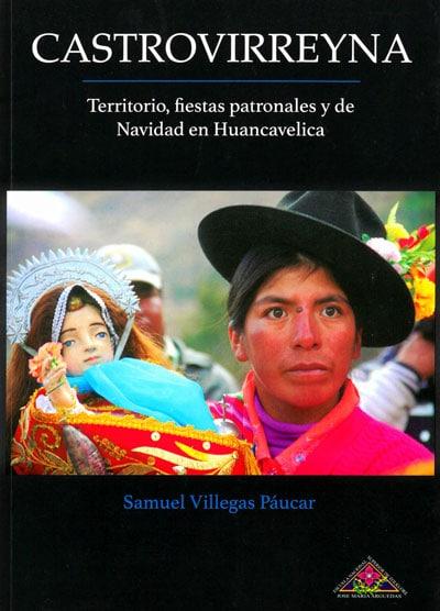 Book Cover: CASTROVIRREYNA. Territorio, fiestas patronales y de Navidad en Huancavelica (2018)